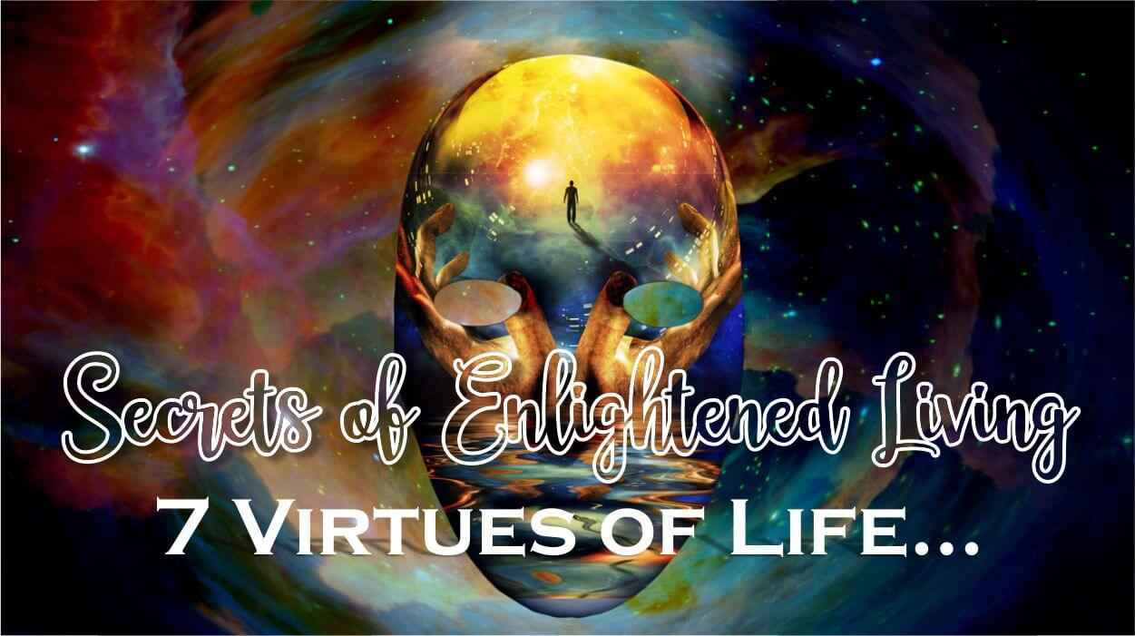 Secrets of Enlightened Living: 7 Virtues of Life