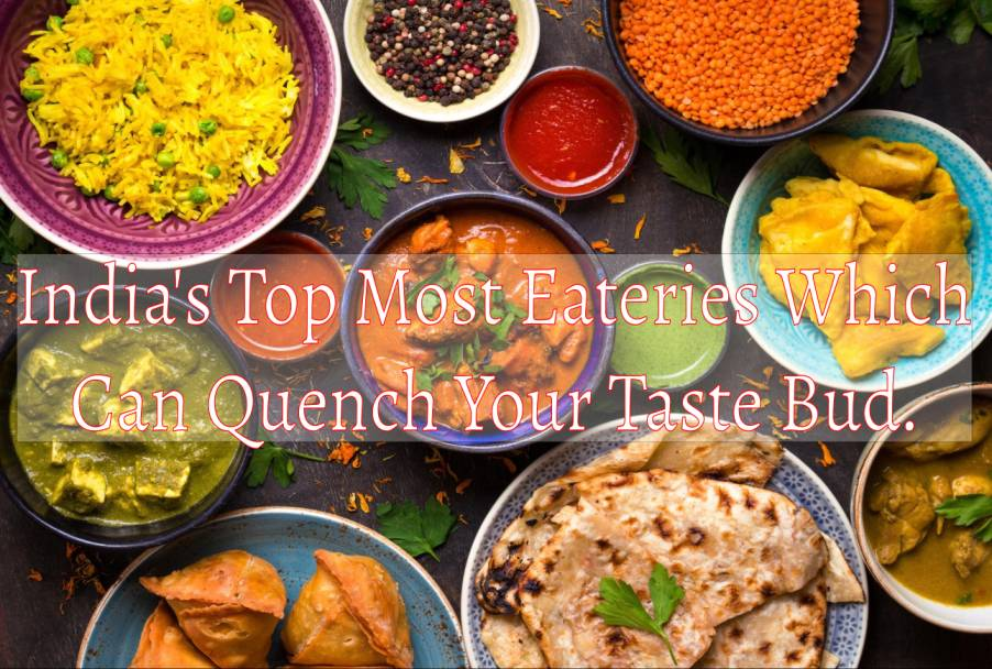 India's Top Most Eateries Which Can Quench Your Taste-Bud